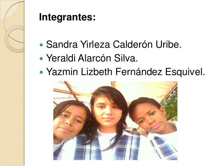 Integrantes: Sandra Yirleza Calderón Uribe. Yeraldi Alarcón Silva. Yazmin Lizbeth Fernández Esquivel.