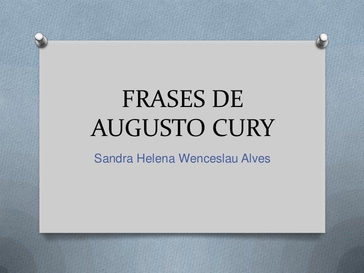 FRASES DEAUGUSTO CURYSandra Helena Wenceslau Alves