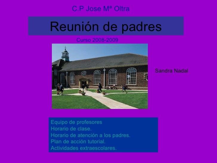 Reunión de padres C.P Jose Mª Oltra Curso 2008-2009 Equipo de profesores Horario de clase. Horario de atención a los padre...