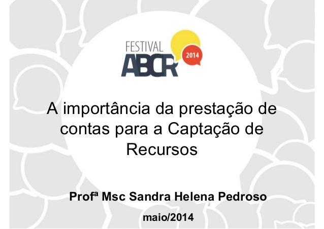 A importância da prestação de contas para a Captação de Recursos Profª Msc Sandra Helena Pedroso maio/2014