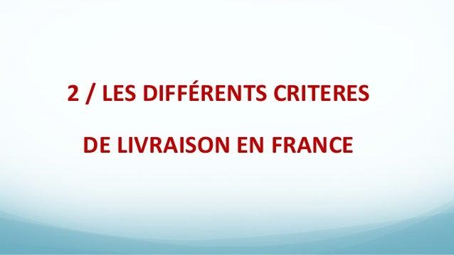 2 / LES DIFFÉRENTS CRITERES DE LIVRAISON EN FRANCE