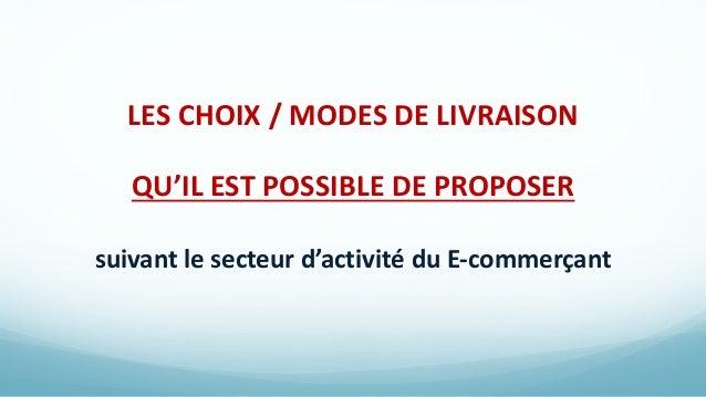 LES CHOIX / MODES DE LIVRAISON QU'IL EST POSSIBLE DE PROPOSER suivant le secteur d'activité du E-commerçant