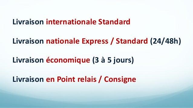 Livraison internationale Standard Livraison nationale Express / Standard (24/48h) Livraison économique (3 à 5 jours) Livra...