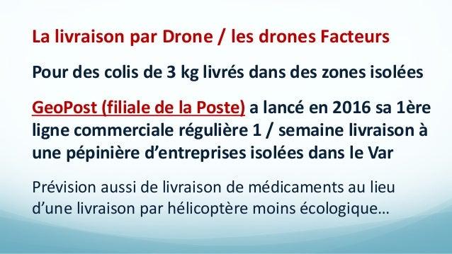 La livraison par Drone / les drones Facteurs Pour des colis de 3 kg livrés dans des zones isolées GeoPost (filiale de la P...