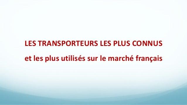 LES TRANSPORTEURS LES PLUS CONNUS et les plus utilisés sur le marché français