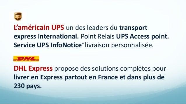 L'américain UPS un des leaders du transport express International. Point Relais UPS Access point. Service UPS InfoNotice® ...