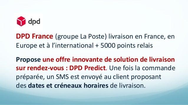DPD France (groupe La Poste) livraison en France, en Europe et à l'international + 5000 points relais Propose une offre in...