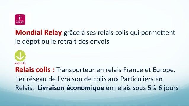 Mondial Relay grâce à ses relais colis qui permettent le dépôt ou le retrait des envois Relais colis : Transporteur en rel...