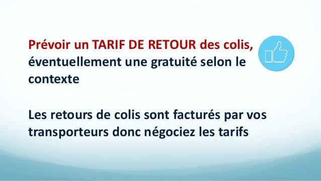 Prévoir un TARIF DE RETOUR des colis, éventuellement une gratuité selon le contexte Les retours de colis sont facturés par...