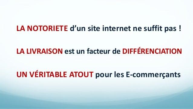 LA NOTORIETE d'un site internet ne suffit pas ! LA LIVRAISON est un facteur de DIFFÉRENCIATION UN VÉRITABLE ATOUT pour les...