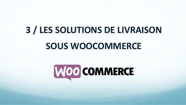 3 / LES SOLUTIONS DE LIVRAISON SOUS WOOCOMMERCE