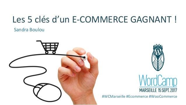 Les5clésd'unE-COMMERCEGAGNANT! #WCMarseille #Ecommerce #WooCommerce SandraBoulou