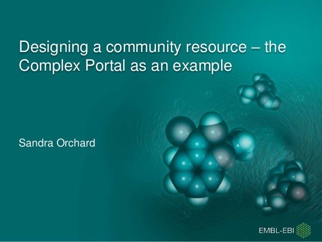 Designing a community resource – the Complex Portal as an example Sandra Orchard