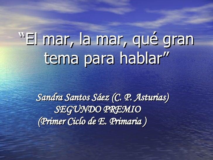 """Sandra Santos Sáez (C. P. Asturias) SEGUNDO PREMIO  (Primer Ciclo de E. Primaria )  """" El mar, la mar, qué gran tema para h..."""