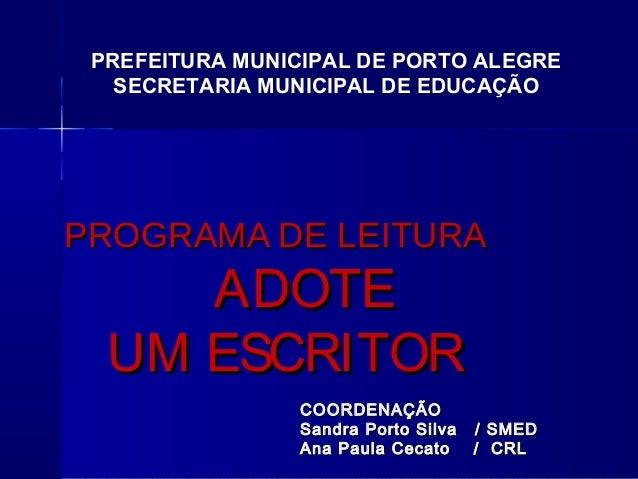 PREFEITURA MUNICIPAL DE PORTO ALEGRE   SECRETARIA MUNICIPAL DE EDUCAÇÃOPROGRAMA DE LEITURA     ADOTE  UM ESCRITOR         ...