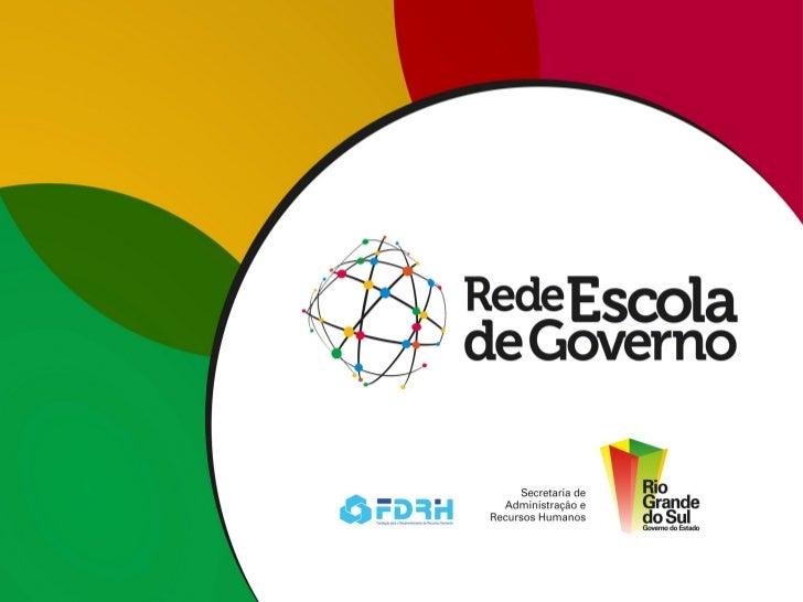 Rede Escola de Governo• A Rede Escola de Governo do Estado do Rio Grande  do Sul (REG) articula um conjunto de 27 institui...