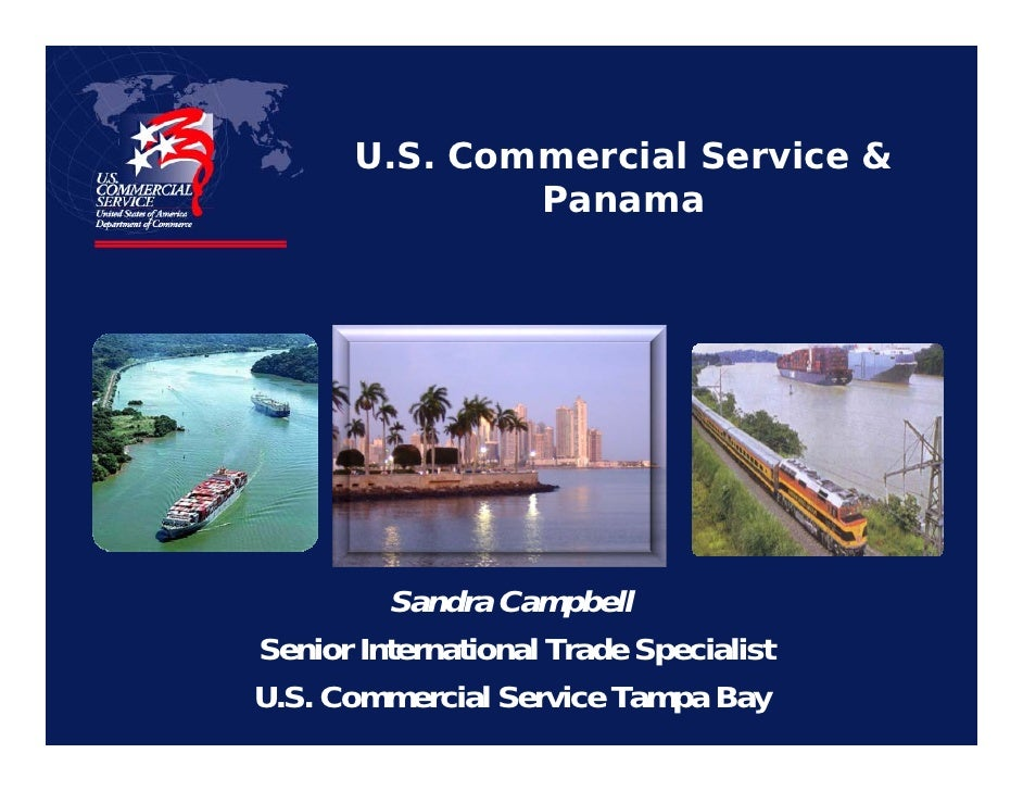 U.S. Commercial Service &                Panama              Sandra Campbell Senior International Trade Specialist U.S. Co...