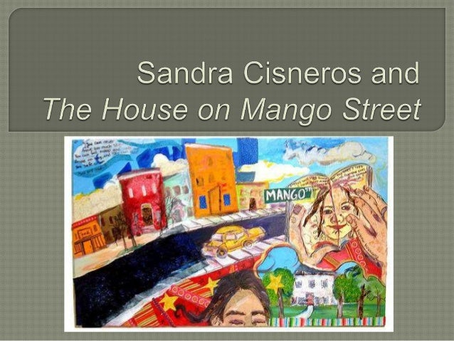 an overview of the house on mango street by sandra cisneros The house on mango street is a 1984 coming-of-age novel by mexican-american writer sandra cisnerosit deals with esperanza cordero, a young latina girl, and her life growing up in chicago with chicanos and puerto ricans.