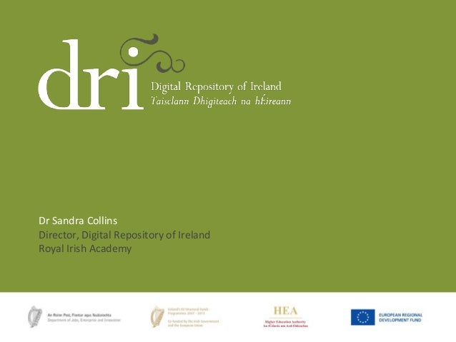 Dr Sandra Collins Director, Digital Repository of Ireland Royal Irish Academy