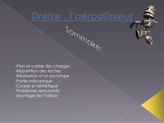 -Plan et cahier des charges -Répartition des taches -Réalisation d'un prototype -Partie mécanique -Coque et esthétique -Pr...