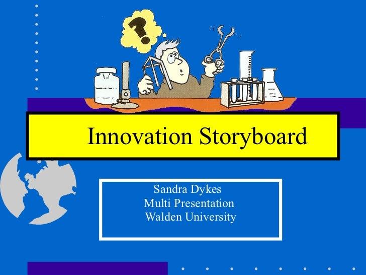 Innovation Storyboard   Sandra Dykes  Multi Presentation  Walden University