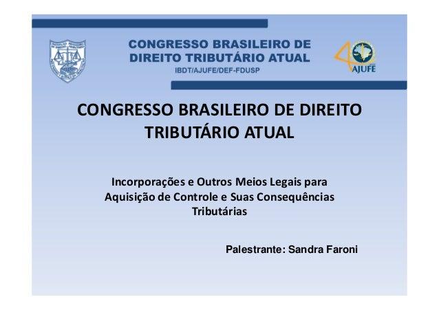 CONGRESSO BRASILEIRO DE DIREITO TRIBUTÁRIO ATUAL Incorporações e Outros Meios Legais para Aquisição de Controle e Suas Con...