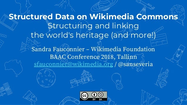 Structured Data on Wikimedia Commons Structuring and linking the world's heritage (and more!) Sandra Fauconnier – Wikimedi...