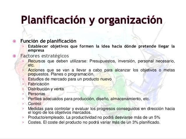 Función de planificación › Establecer objetivos que formen la idea hacia dónde pretende llegar la empresa  Factores est...