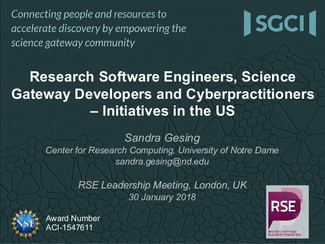 Award Number ACI-1547611 Sandra Gesing Center for Research Computing, University of Notre Dame sandra.gesing@nd.edu RSE Le...