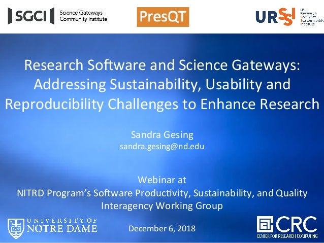 Research	So+ware	and	Science	Gateways:		 Addressing	Sustainability,	Usability	and	 Reproducibility	Challenges	to	Enhance	R...