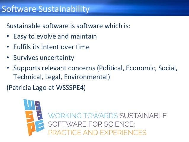 So+wareSustainability Sustainableso+wareisso+warewhichis: • Easytoevolveandmaintain • Fulfilsitsintentove...