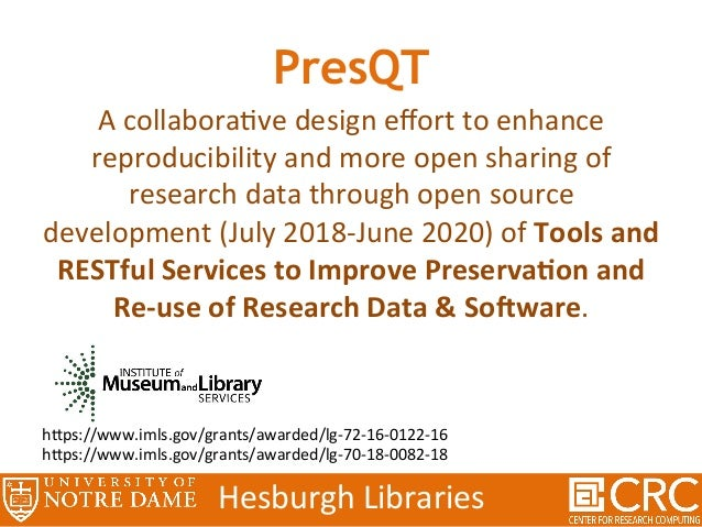 HesburghLibraries h_p://presqt.crc.nd.edu/ Two Workshops & the Needs Assessment answered by 1740 stakeholders have been c...