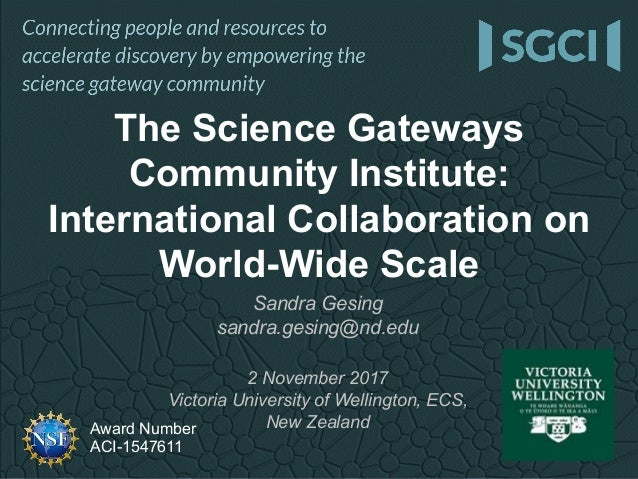 Award Number ACI-1547611 The Science Gateways Community Institute: International Collaboration on World-Wide Scale Sandra ...