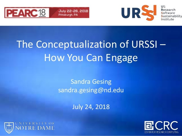 The Conceptualization of URSSI – How You Can Engage Sandra Gesing sandra.gesing@nd.edu July 24, 2018