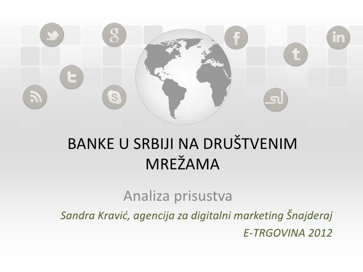 BANKE U SRBIJI NA DRUŠTVENIM          MREŽAMA            Analiza prisustvaSandra Kravić, agencija za digitalni marketing Š...