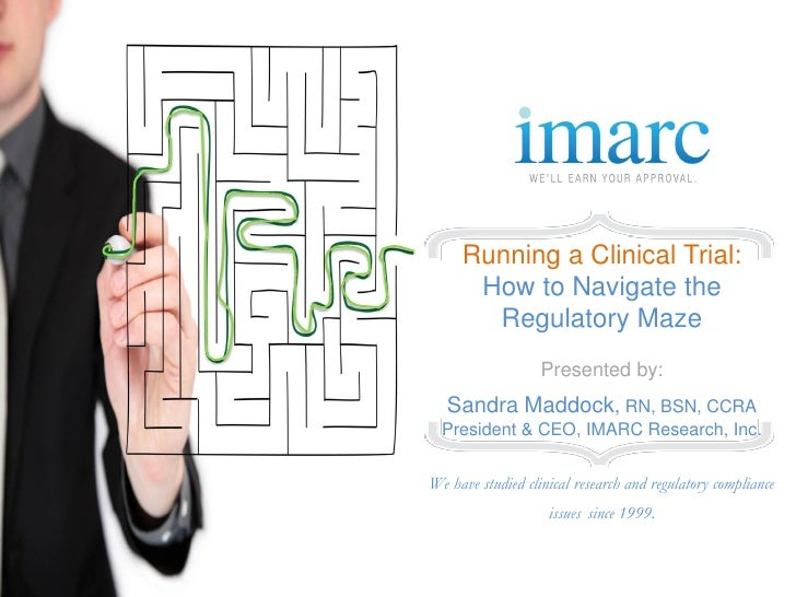 Running a Clinical Trial:      How to Navigate the       Regulatory Maze                   Presented by:   Sandra Maddock,...