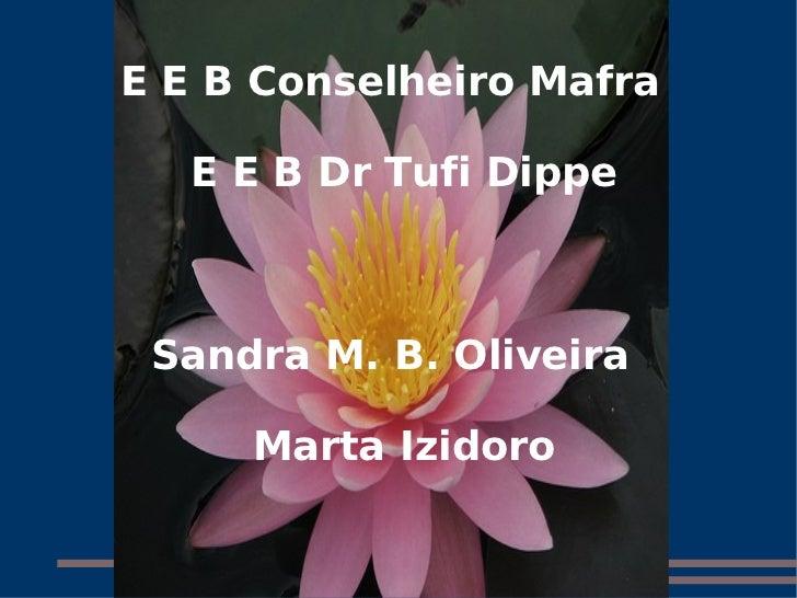 E E B Conselheiro Mafra  E E B Dr Tufi Dippe Sandra M. B. Oliveira  Marta Izidoro