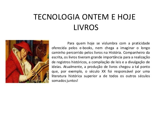 TECNOLOGIA ONTEM E HOJEE HJELIVROS LIVROSPara quem hoje se vislumbra com a praticidade oferecida pelos e-books, nem chega ...