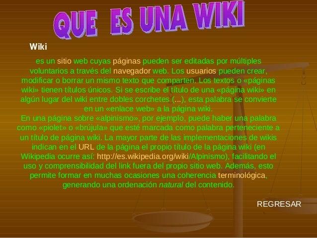 Wiki es un sitio web cuyas páginas pueden ser editadas por múltiples voluntarios a través del navegador web. Los usuarios ...