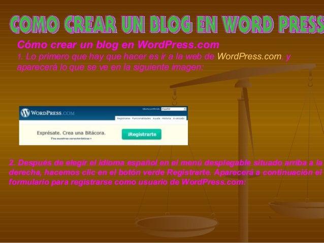 Cómo crear un blog en WordPress.com 1. Lo primero que hay que hacer es ir a la web de WordPress.com, y aparecerá lo que se...