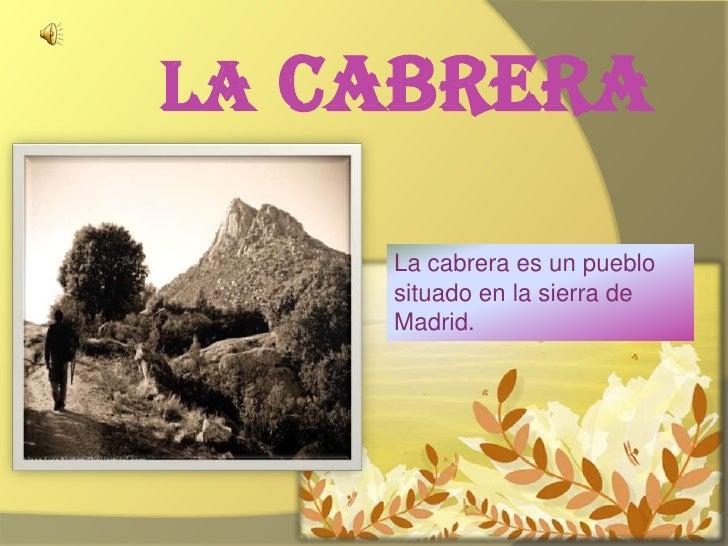 Lacabrera<br />La cabrera es un pueblo situado en la sierra de Madrid. <br />