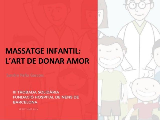 MASSATGE INFANTIL: L'ART DE DONAR AMOR Sandra Peña Gascon: