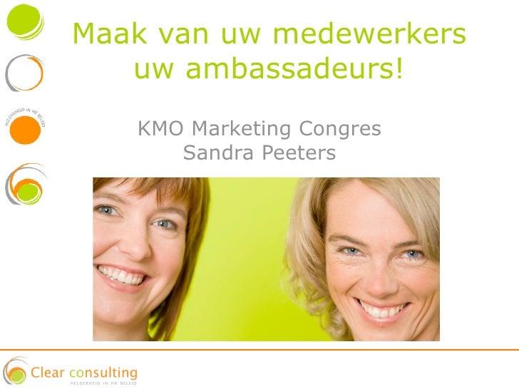 Maak van uw medewerkers    uw ambassadeurs!    KMO Marketing Congres       Sandra Peeters