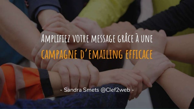 Amplifiez votre message grâce à une campagne d'emailing efficace - Sandra Smets @Clef2web -