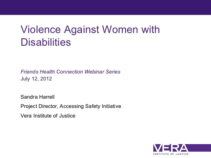 Violence Against Women withDisabilitiesFriends Health Connection Webinar SeriesJuly 12, 2012Sandra HarrellProject Director...
