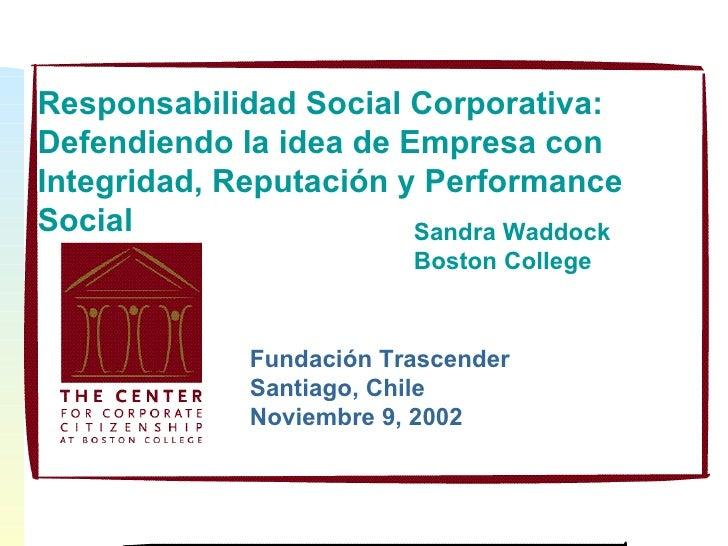 Responsabilidad Social Corporativa: Defendiendo la idea de Empresa con Integridad, Reputación y Performance Social Sandra ...