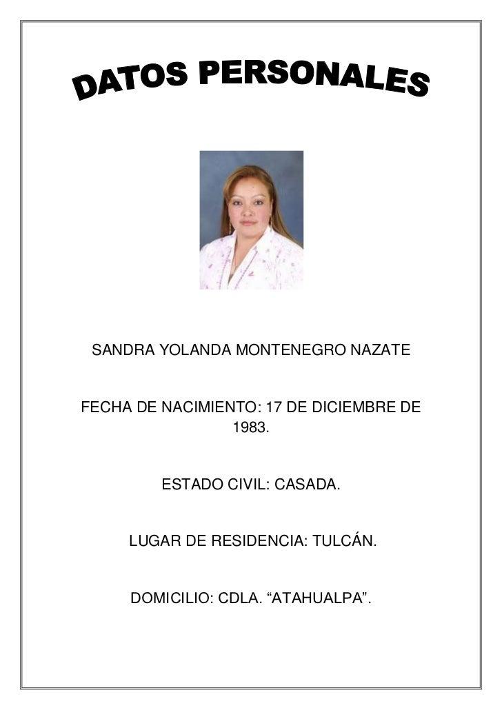 SANDRA YOLANDA MONTENEGRO NAZATEFECHA DE NACIMIENTO: 17 DE DICIEMBRE DE                 1983.         ESTADO CIVIL: CASADA...