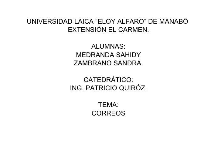 """UNIVERSIDAD LAICA """"ELOY ALFARO"""" DE MANABÍ  EXTENSIÓN EL CARMEN. ALUMNAS: MEDRANDA SAHIDY ZAMBRANO SANDRA. CATEDRÁTICO: ING..."""