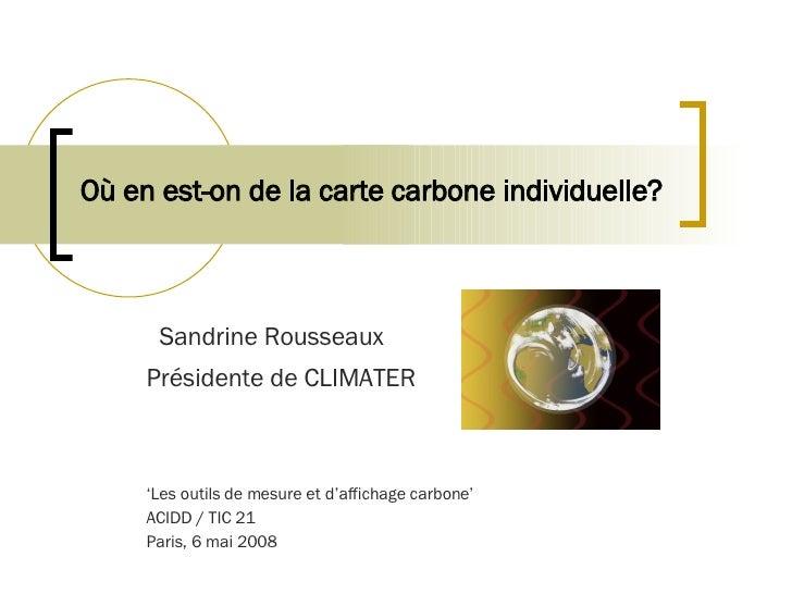 Où en est-on de la carte carbone individuelle?   Sandrine Rousseaux  Présidente de CLIMATER   ' Les outils de mesure et d'...