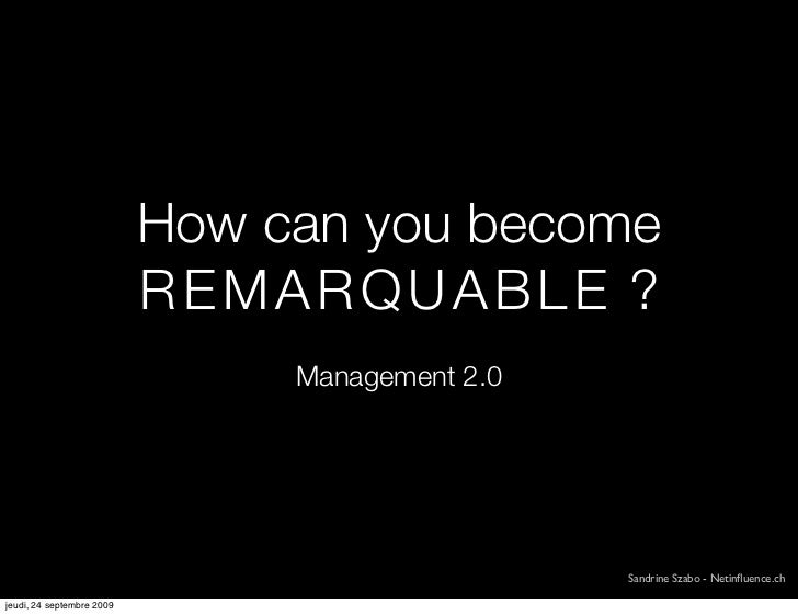 How can you become                            REMARQUABLE ?                                 Management 2.0                ...